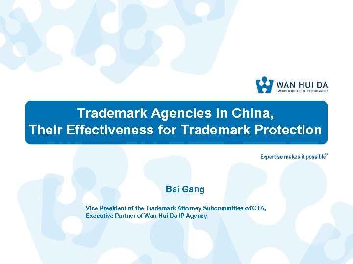 Trademark Agencies in China, Their Effectiveness for Trademark Protection Bai Gang Vice President of