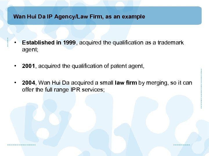 Wan Hui Da IP Agency/Law Firm, as an example • Established in 1999, acquired