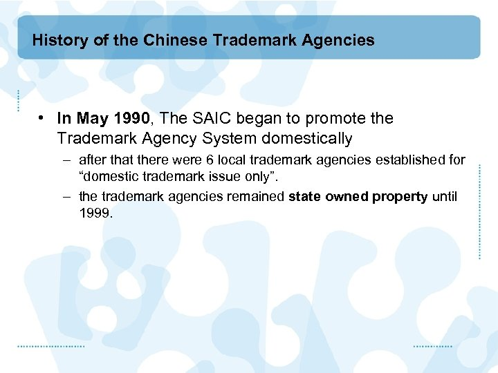 History of the Chinese Trademark Agencies • In May 1990, The SAIC began to