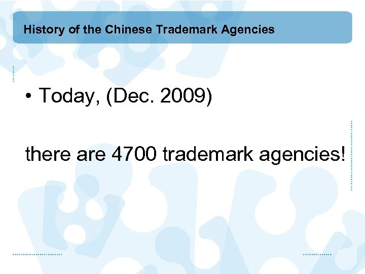 History of the Chinese Trademark Agencies • Today, (Dec. 2009) there are 4700 trademark