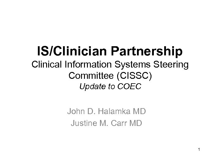 IS/Clinician Partnership Clinical Information Systems Steering Committee (CISSC) Update to COEC John D. Halamka