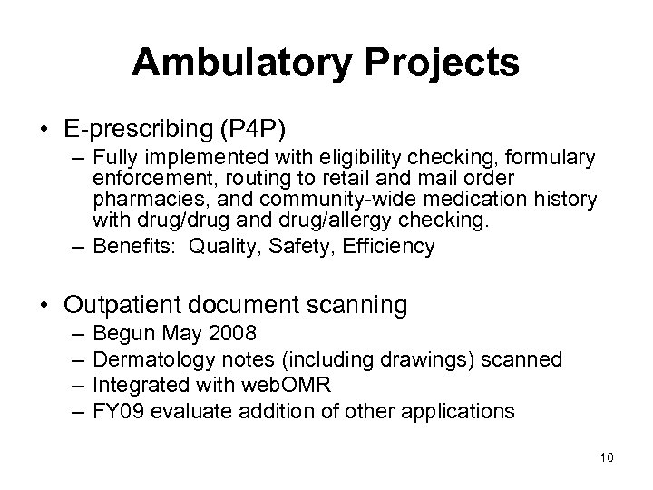 Ambulatory Projects • E-prescribing (P 4 P) – Fully implemented with eligibility checking, formulary