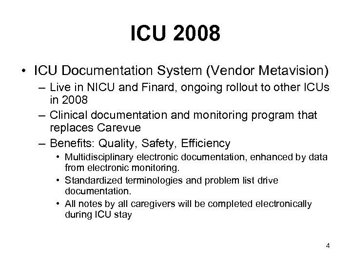 ICU 2008 • ICU Documentation System (Vendor Metavision) – Live in NICU and Finard,