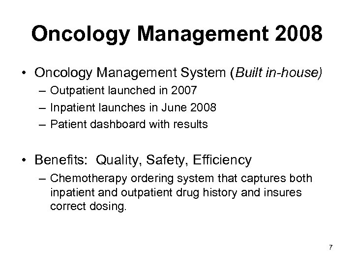 Oncology Management 2008 • Oncology Management System (Built in-house) – Outpatient launched in 2007