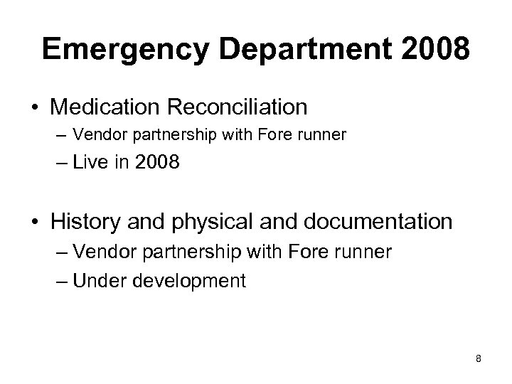 Emergency Department 2008 • Medication Reconciliation – Vendor partnership with Fore runner – Live