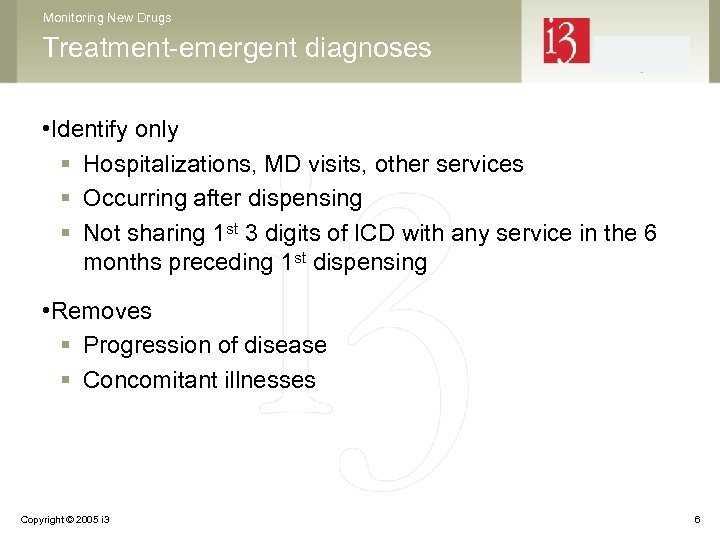 Monitoring New Drugs Treatment-emergent diagnoses • Identify only § Hospitalizations, MD visits, other services