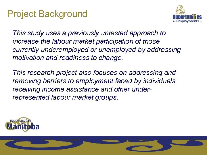 Project Background This study uses a previously untested approach to increase the labour market
