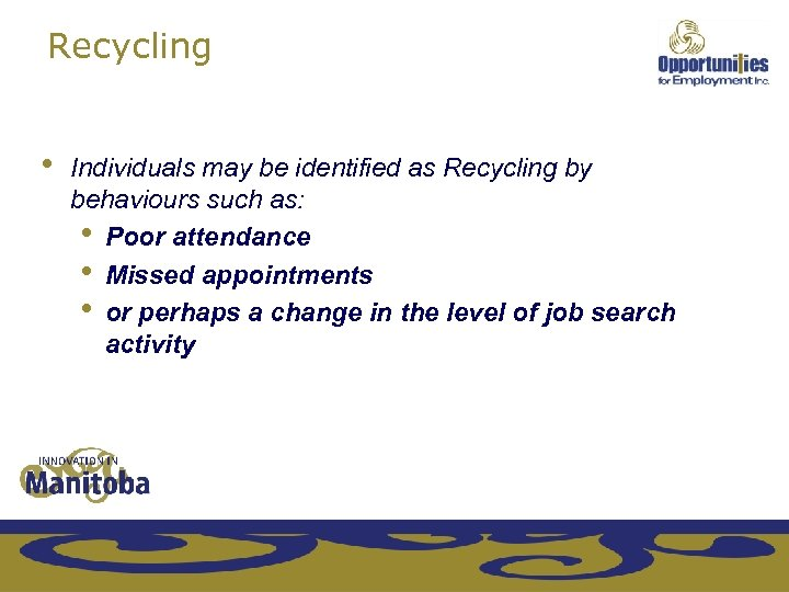 Recycling • Individuals may be identified as Recycling by behaviours such as: • Poor