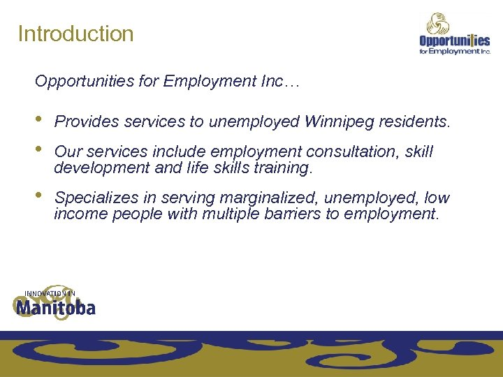 Introduction Opportunities for Employment Inc… • • Provides services to unemployed Winnipeg residents. •