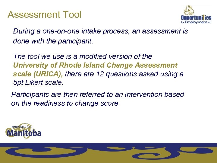 Assessment Tool During a one-on-one intake process, an assessment is done with the participant.