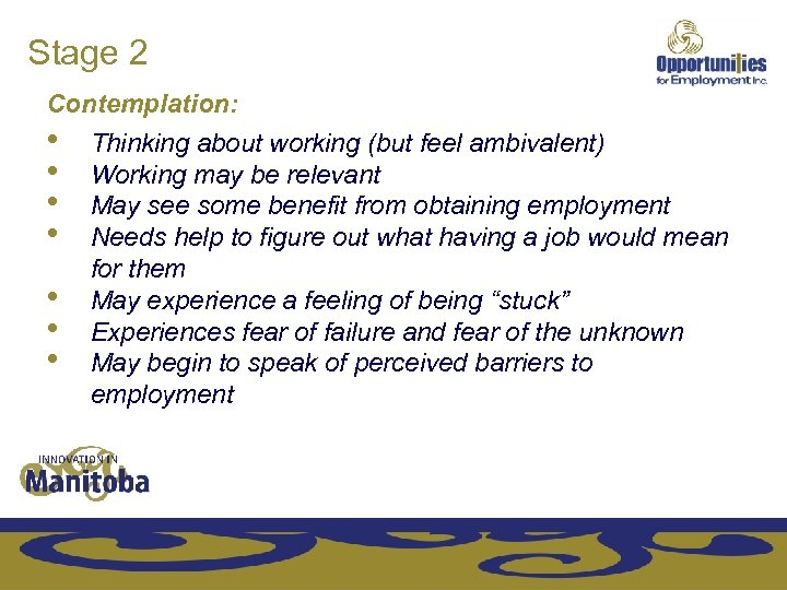 Stage 2 Contemplation: • Thinking about working (but feel ambivalent) • Working may be