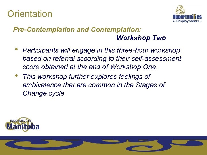 Orientation Pre-Contemplation and Contemplation: Workshop Two • • Participants will engage in this three-hour