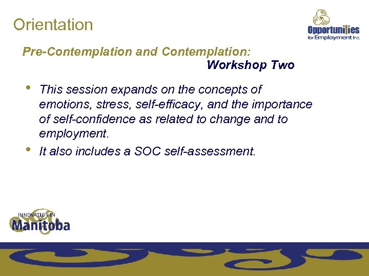 Orientation Pre-Contemplation and Contemplation: Workshop Two • • This session expands on the concepts