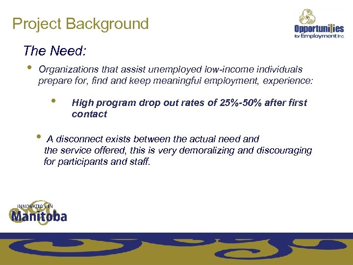 Project Background The Need: • Organizations that assist unemployed low-income individuals prepare for, find