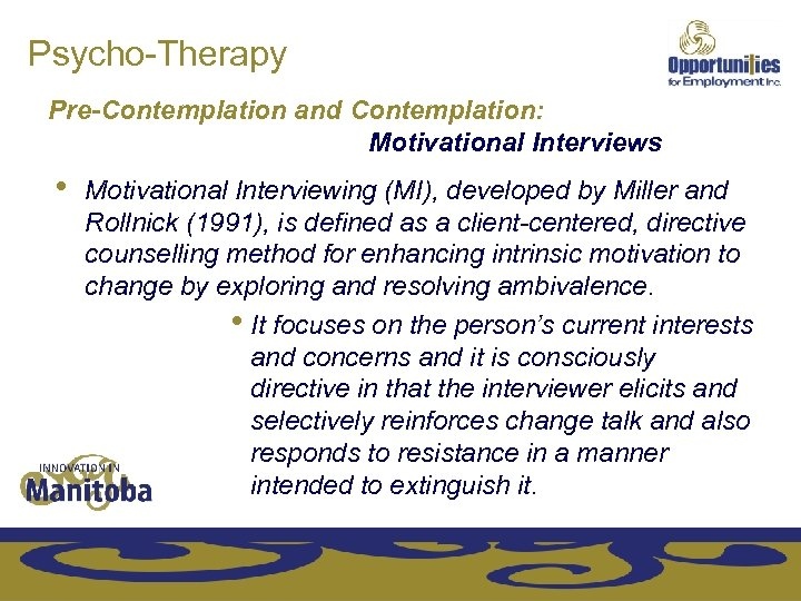 Psycho-Therapy Pre-Contemplation and Contemplation: Motivational Interviews • Motivational Interviewing (MI), developed by Miller and