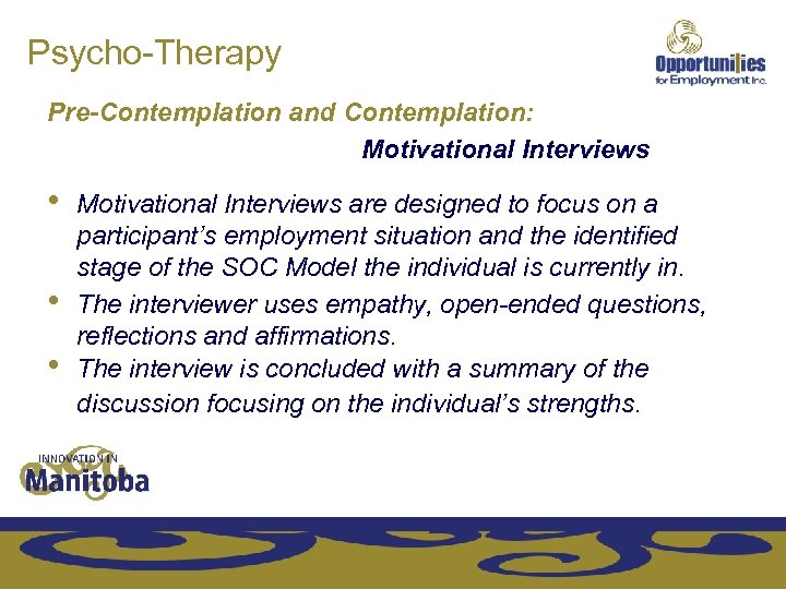 Psycho-Therapy Pre-Contemplation and Contemplation: Motivational Interviews • • • Motivational Interviews are designed to