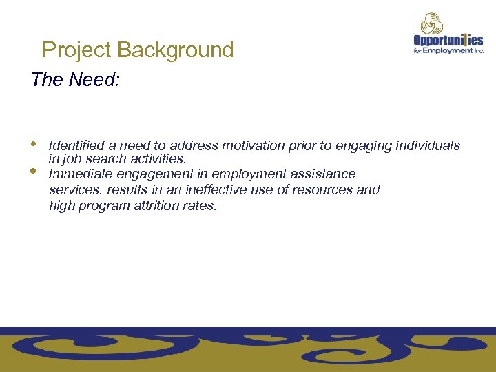 Project Background The Need: • Identified a need to address motivation prior to engaging