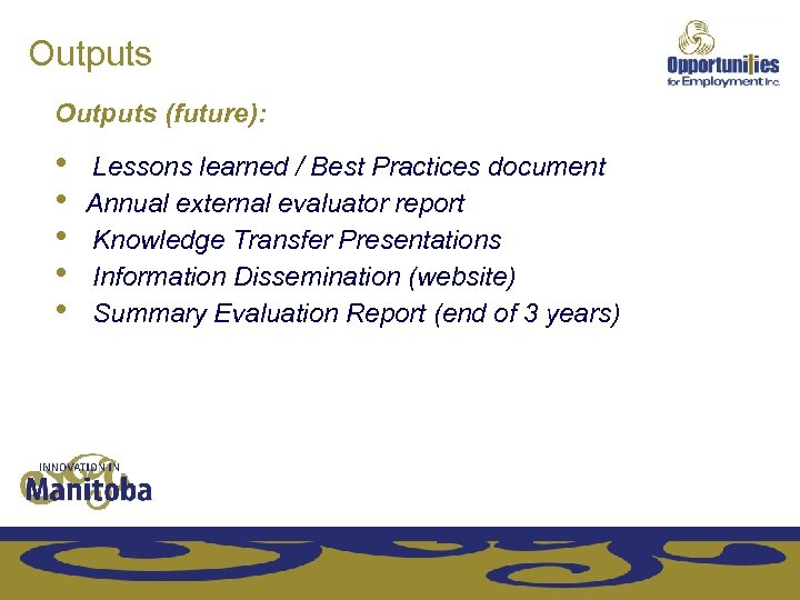 Outputs (future): • • • Lessons learned / Best Practices document Annual external evaluator
