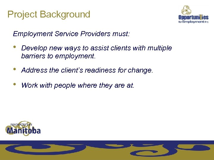 Project Background Employment Service Providers must: • Develop new ways to assist clients with