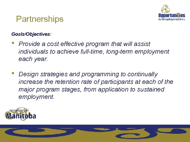Partnerships Goals/Objectives: • Provide a cost effective program that will assist individuals to achieve