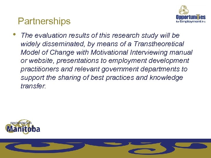 Partnerships • The evaluation results of this research study will be widely disseminated, by