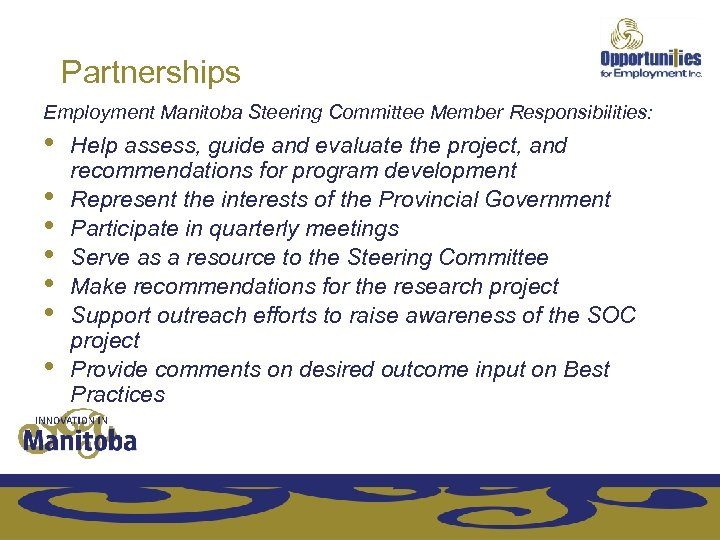 Partnerships Employment Manitoba Steering Committee Member Responsibilities: • • Help assess, guide and evaluate