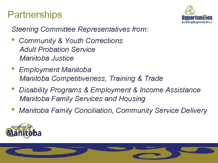 Partnerships Steering Committee Representatives from: • Community & Youth Corrections Adult Probation Service Manitoba