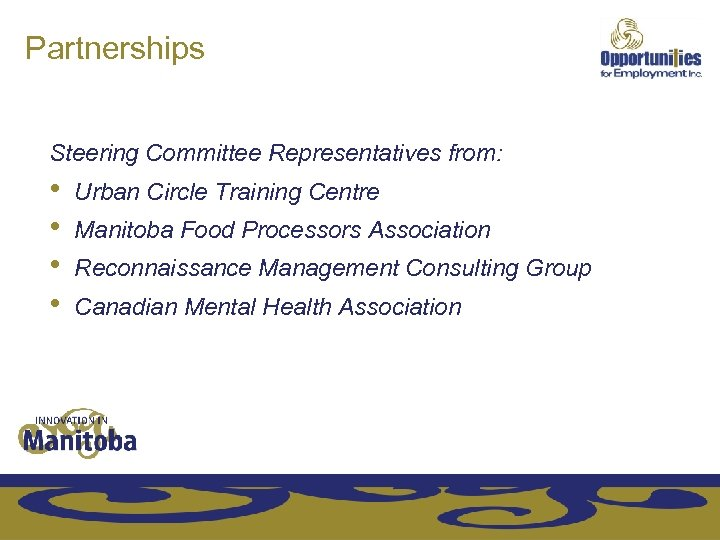 Partnerships Steering Committee Representatives from: • Urban Circle Training Centre • Manitoba Food Processors