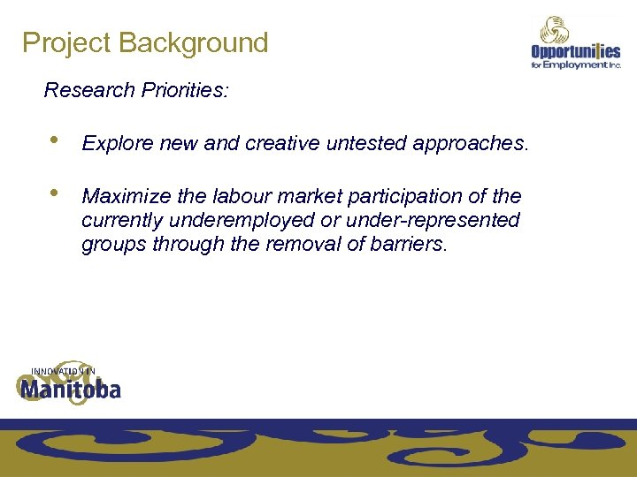 Project Background Research Priorities: • Explore new and creative untested approaches. • Maximize the