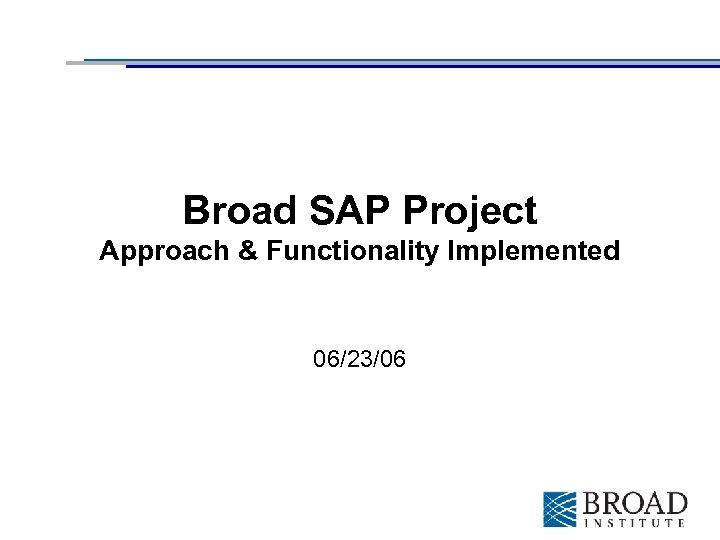 Broad SAP Project Approach & Functionality Implemented 06/23/06