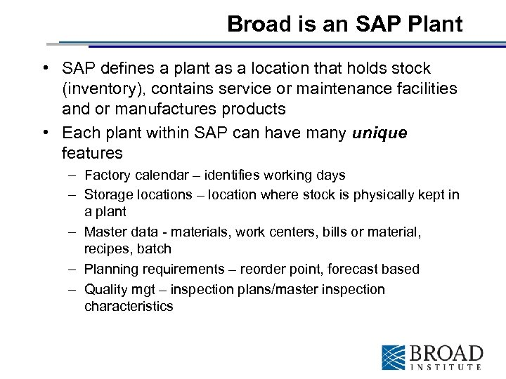 Broad is an SAP Plant • SAP defines a plant as a location that