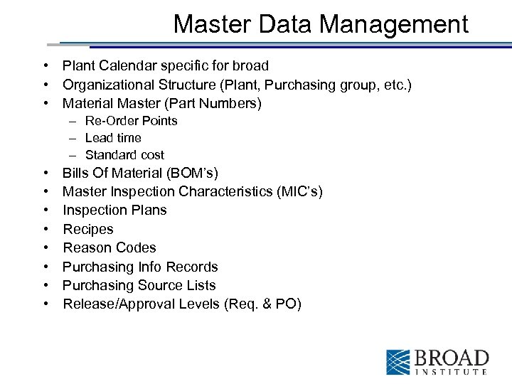 Master Data Management • Plant Calendar specific for broad • Organizational Structure (Plant, Purchasing