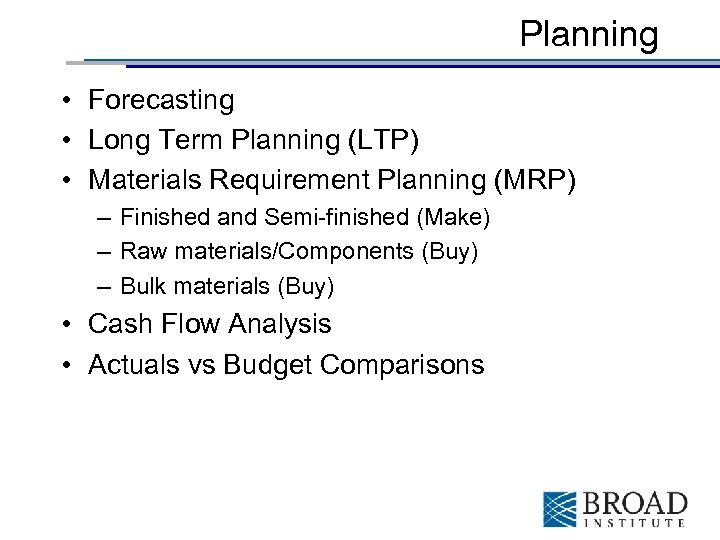 Planning • Forecasting • Long Term Planning (LTP) • Materials Requirement Planning (MRP) –