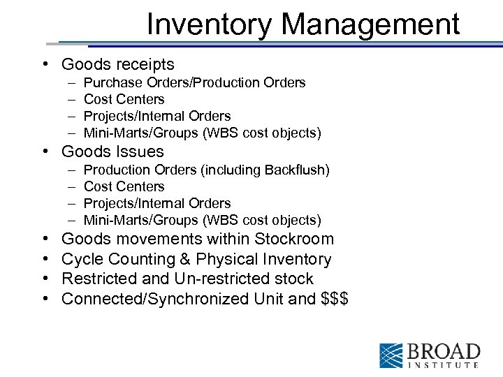 Inventory Management • Goods receipts – – Purchase Orders/Production Orders Cost Centers Projects/Internal Orders