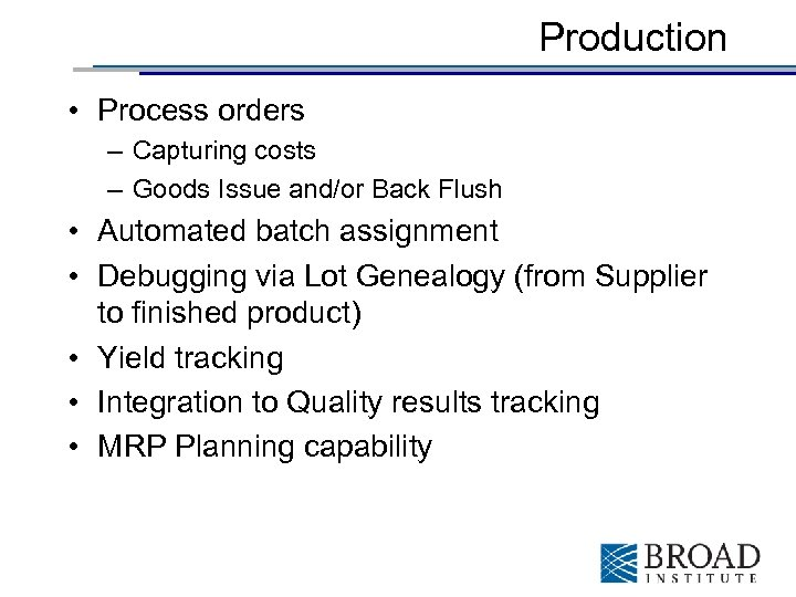 Production • Process orders – Capturing costs – Goods Issue and/or Back Flush •