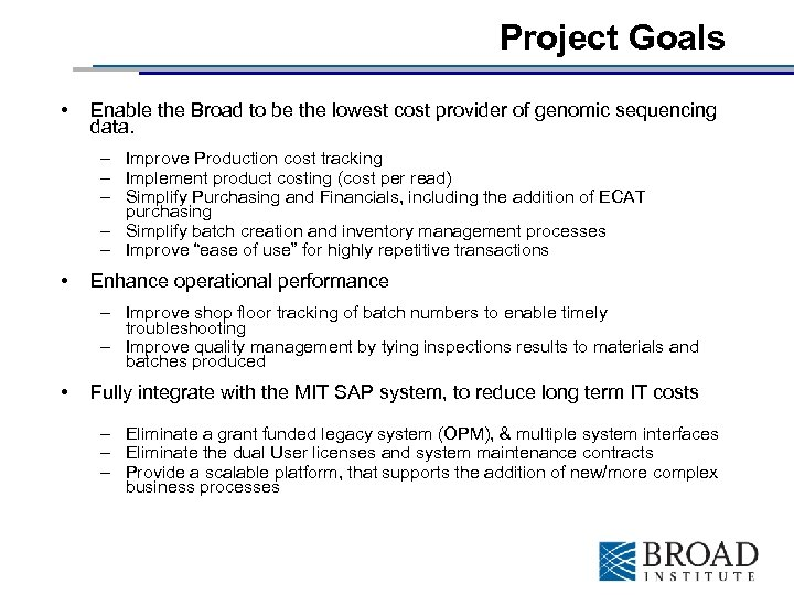 Project Goals • Enable the Broad to be the lowest cost provider of genomic