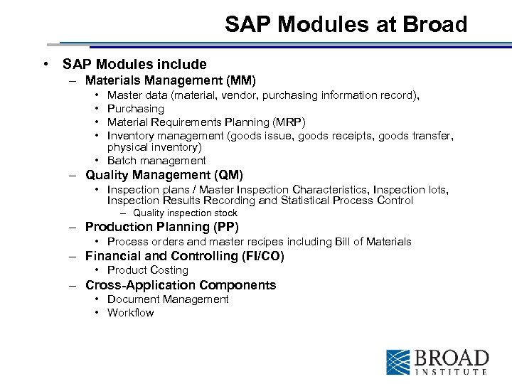 SAP Modules at Broad • SAP Modules include – Materials Management (MM) • •