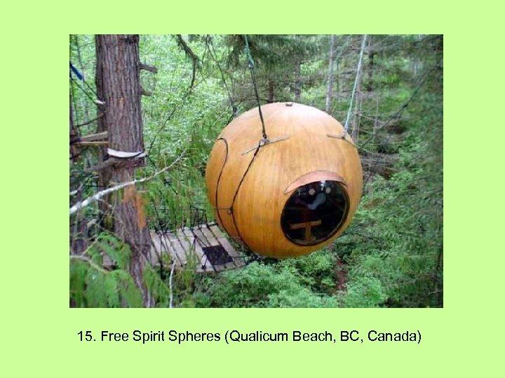 15. Free Spirit Spheres (Qualicum Beach, BC, Canada)