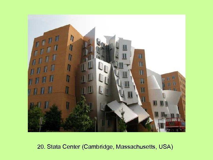 20. Stata Center (Cambridge, Massachusetts, USA)