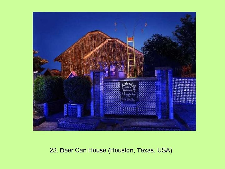23. Beer Can House (Houston, Texas, USA)