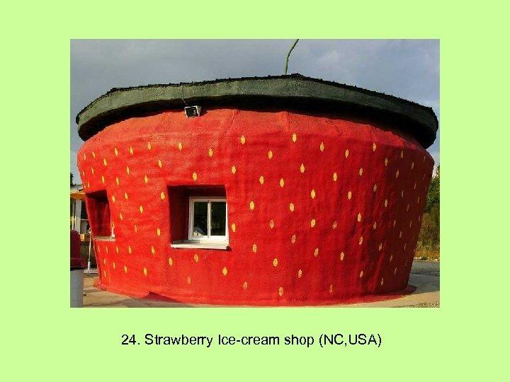 24. Strawberry Ice-cream shop (NC, USA)