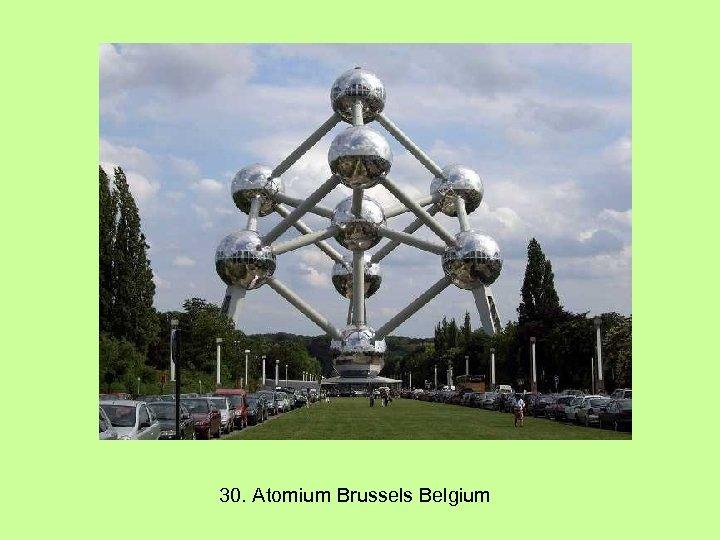 30. Atomium Brussels Belgium
