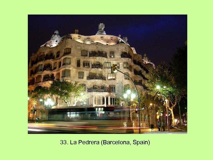33. La Pedrera (Barcelona, Spain)