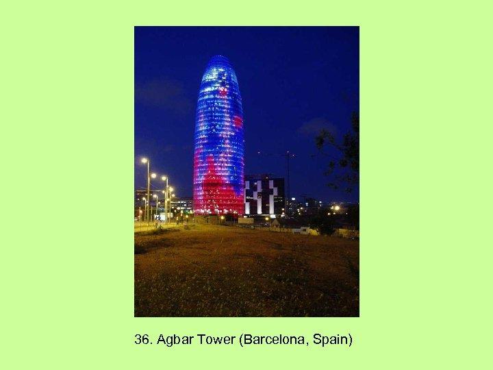 36. Agbar Tower (Barcelona, Spain)