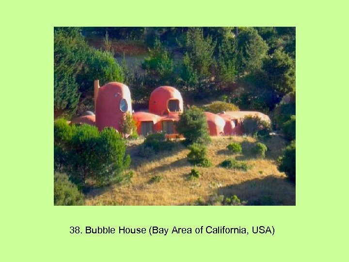 38. Bubble House (Bay Area of California, USA)