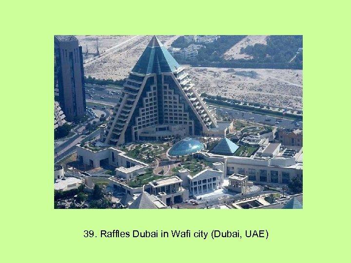39. Raffles Dubai in Wafi city (Dubai, UAE)
