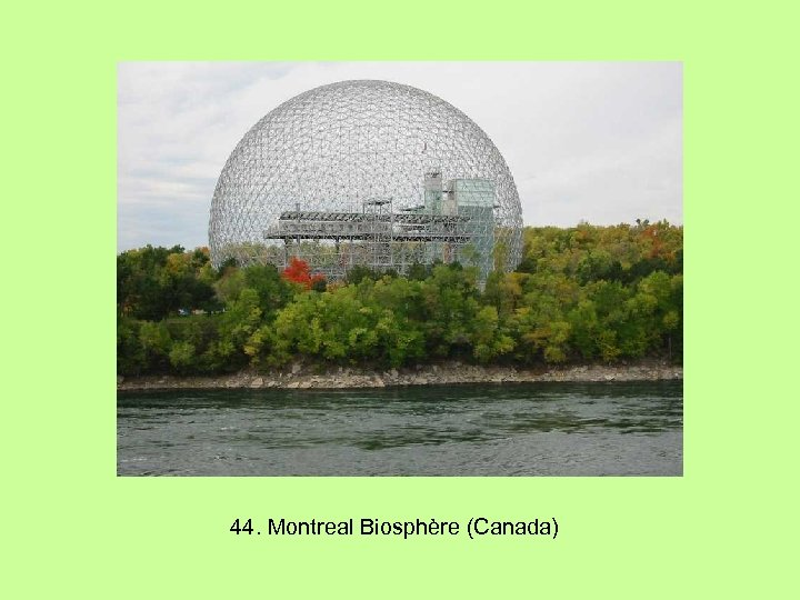 44. Montreal Biosphère (Canada)