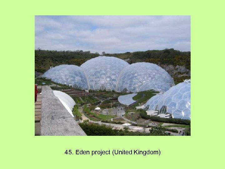 45. Eden project (United Kingdom)
