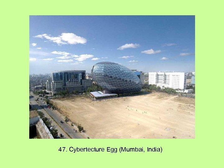 47. Cybertecture Egg (Mumbai, India)