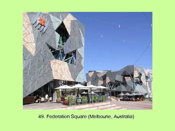 49. Federation Square (Melboune, Australia)